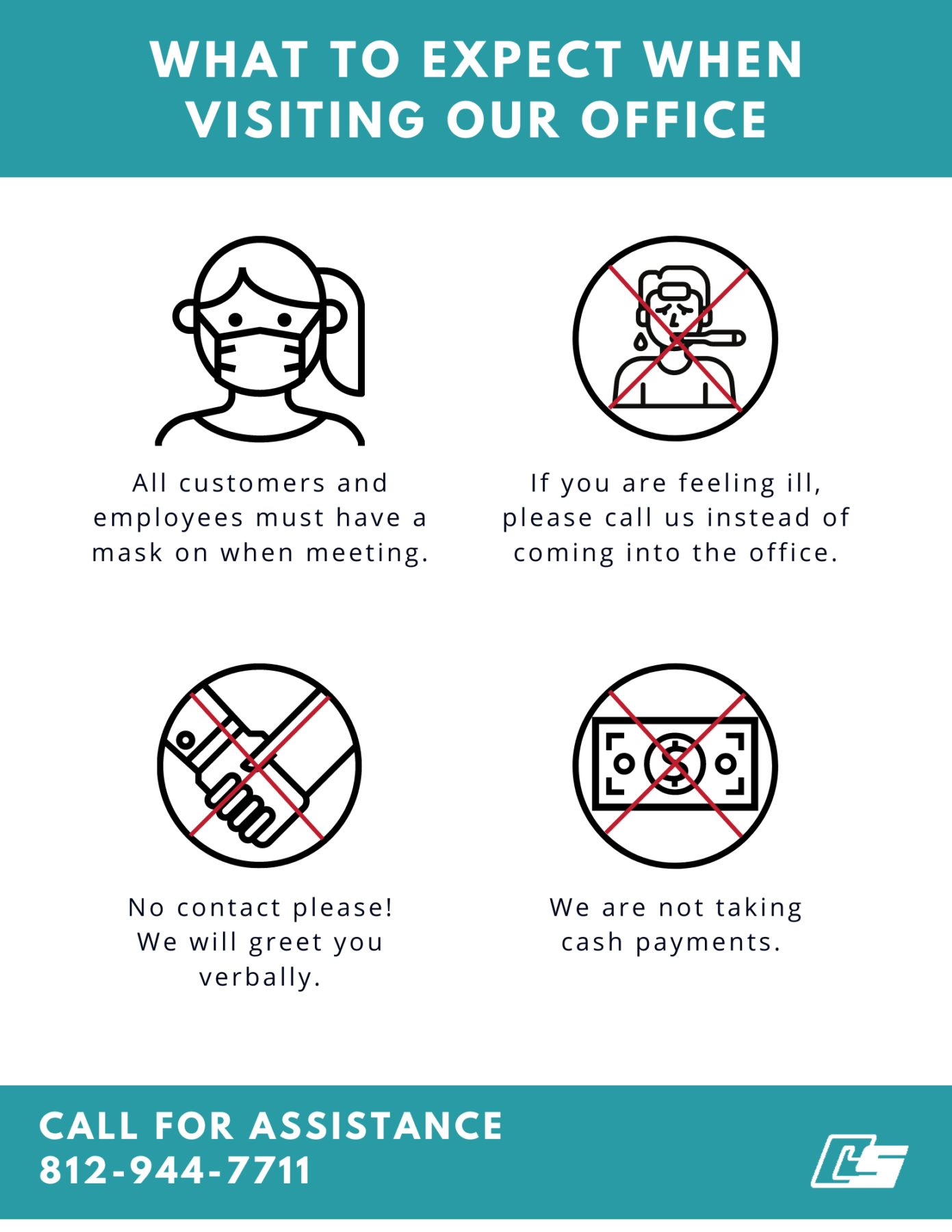 What to expect when visiting our office: All customers and employees will be masked. If you are feeling ill, please call. No contact, no cash payments